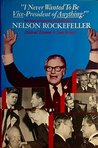 I Never Wanted to Be Vice-President of Anything!: An Investigative Biography of Nelson Rockefeller