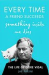 Every Time a Friend Succeeds Something Inside Me Dies: The Life of Gore Vidal