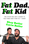 """Fat Dad, Fat Kid: One Father and Son's Journey to Take Power Away from the """"F-Word"""""""