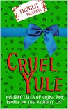 CRUEL YULE: Holiday Tales of Crime for People on the Naughty List