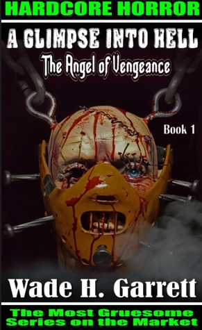 The Angel of Vengeance - The Most Gruesome Series on the Market  (A Glimpse into Hell, book 1)