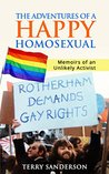 The Adventures of a Happy Homosexual: Memoirs of an Unlikely Activist