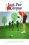 Just Par for the Corpse: A LAGS Mystery (LAGS Mysteries Book 1)
