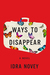 Ways to Disappear by Idra Novey