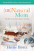 Unnatural Mom: Discovering the Beauty of Parenting from Your Strengths