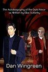 The Autobiography of the Dark Prince by Dan Wingreen