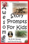 Awesome Story Prompts For Kids (Cool Books By Dubbie Book 1)