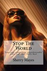 Stop The World by Sherry Mayes