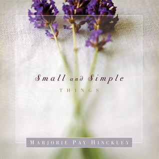 Small and Simple Things by Marjorie Pay Hinckley