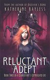 Reluctant Adept (A Clairvoyant's Complicated Life, #3)