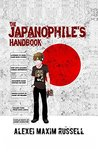 The Japanophile's Handbook by Alexei Maxim Russell