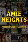 Amie Heights the Complete Collection: 37 of the Most Explict Stories Available Anywhere