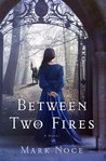 Between Two Fires by Mark Noce
