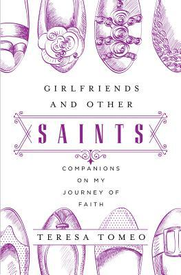 Girlfriends and Other Saints: Companions on My Journey of Faith