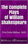 The Complete Plays of William Shakespeare: First Folio Edition, 1623