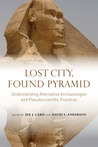 Lost City, Found Pyramid: Understanding Alternative Archaeologies and Pseudoscientific Practices
