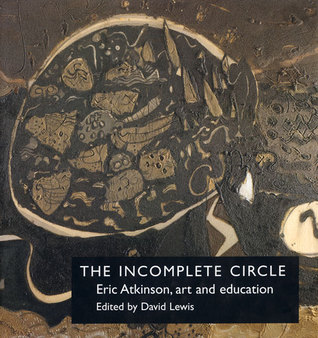 The Incomplete Circle: Eric Atkinson, Art and Education