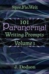 101 Paranormal Writing Prompts: Volume 1 (SpecFicWrit)