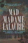 Mad Madame LaLaurie: New Orleans' Most Famous Murderess Revealed (True Crime)
