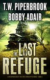 The Last Refuge (The Last Survivors #5) by T.W. Piperbrook