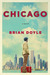 Chicago by Brian  Doyle