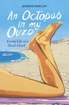 An Octopus in My Ouzo: Loving Life on a Greek Island