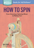 How to Spin: From Choosing a Spinning Wheel to Making Yarn