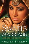Swati's Marriage and Other Tales of India by Ankita  Sharma
