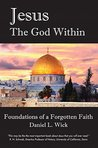 Jesus The God Within: Foundations of a Forgotten Faith