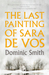 The Last Painting of Sara de Vos by Dominic Smith