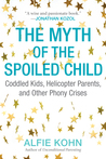 The Myth of the Spoiled Child: Challenging the Conventional Wisdom About Children and Parenting