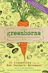 Greenhorns: 50 Dispatches from the New Farmers' Movement