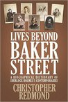 Lives Beyond Baker Street: A Biographical Dictionary of Sherlock Holmes's Contemporaries