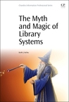 The Myth and Magic of Library Systems by Keith Joseph Kelley