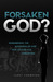 Forsaken God?: Remembering the Goodness of God Our Culture Has Forgotten