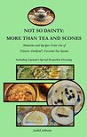 Not So Dainty: More Than Tea and Scones: Memories and Recipes From One of Historic Portland's Favorite Tea Rooms (Tea Room Cookbook Book 1)