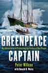 The Adventures of Greenpeace Captain Peter Willcox: His Fight for Our Planet