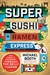 Super Sushi Ramen Express: One Family's Journey Through the Belly of Japan