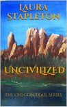 Uncivilized: The Oregon Trail Series