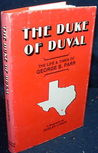 The Duke Of Duval: The Life & Times Of George B. Parr: A Biography