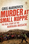 Murder at Small Koppie: The real story of the Marikana Massacre
