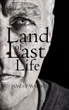 Land of Last life by James F. Walsh