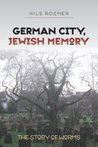 German City, Jewish Memory (The Tauber Institute Series for the Study of European Jewry)