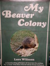 My Beaver Colony by Lars Wilsson
