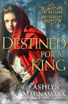 Destined for a King (The Bastard Brotherhood, #1)