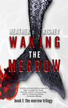 Waking the Merrow (Merrow Trilogy, #1) Second Ed.