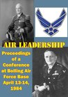 Air Leadership - Proceedings of a Conference at Bolling Air Force Base April 13-14, 1984