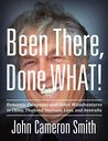 Been There, Done WHAT! by John Cameron Smith