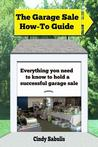 The Garage Sale How-To Guide: Everything You Need to Know to Hold a Successful Garage Sale