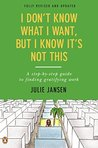 I Don't Know What I Want, But I Know It's Not This: A Step-by-Step Guide to Finding Gratifying Work, Fully Revised and Updated
